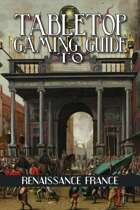 Tabletop Gaming Guide to: Renaissance France