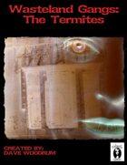 Wasteland Gangs: The Termites