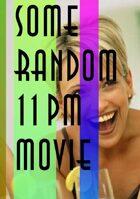 Some Random 11PM Movie