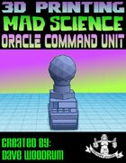 Mad Science: Oracle Command Unit (3D Printing)