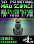 Mad Science: Psi-Power Throne (3D Printing)