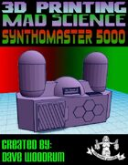 Mad Science: Synthomaster 5000 (3D Printing)