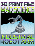 Mad Science: Industrial Robot Arm (3D Printing)