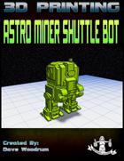 Astro Miner Shuttle Bot (3D Print: STL)