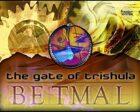 Betmal - The Gate of Trishula