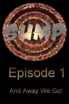 "Sump Episode 1 ""And Away We Go!"""