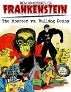 New Adventures of Frankenstein: The Monster vs. Bulldog Denny