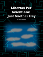Libertas Per Sceintiam: Just Another Day