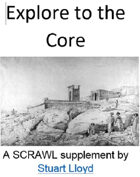 Explore to the Core (A SCRAWL supplement)