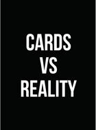 Cards vs. Reality