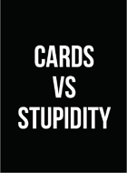 Cards vs. Stupidity