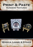 Print & Paste Dungeon textures: Wheels, Looms, & Stoves