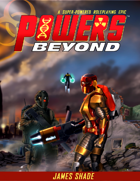 Powers Beyond - A Superpowered Roleplaying Epic