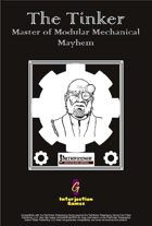 The Tinker: Master of Modular Mechanical Mayhem [PFRPG + OGL 3.5]