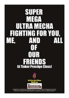 Super Mega Ultra Mecha Fighting for You, Me, and All of Our Friends (A Tinker Prestige Class) [PFRPG & D&D 3.5]