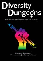 Diversity Dungeons : Worldbuilding & Game Design in the Safe Space Age