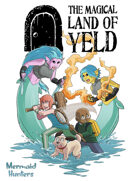 The Magical Land of Yeld: Mermaid Hunters