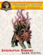 Publisher's Choice -Lovecraftian Horrors: Dark Young