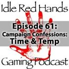 Episode 61: Campaign Confessions: Time & Temp
