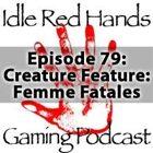 Episode 79: Creature Feature: Femme Fatales