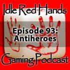 Episode 93: Antiheroes