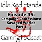 Episode 45: Campaign Confessions: Savaged Worlds Part 1