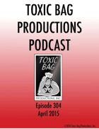 Toxic Bag Podcast Episode 304