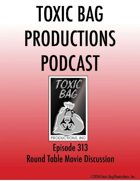 Toxic Bag Podcast Episode 313