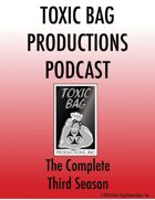 Toxic Bag Podcast Season Three [BUNDLE]