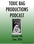 Toxic Bag Podcast Episode 406