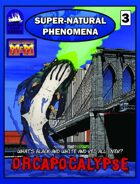 Super-Natural Phenomena 3:ORCAPOCALYPSE!