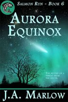 Aurora Equinox (Salmon Run - Book 6)