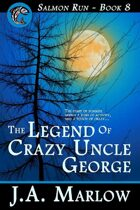 The Legend of Crazy Uncle George (Salmon Run - Book 8)