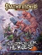 Pathfinder 1ª ed. - ¿Nosotros ser héroes?