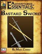 Adventurer Essentials: Bastard Sword