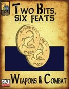Two Bits, Six Feats: Weapons & Combat