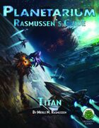 Planetarium - Rasmussen's Guide: Titan (SF)