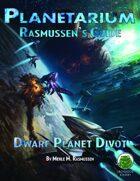 Planetarium - Rasmussen's Guide: Dwarf Planet Divot (SF)