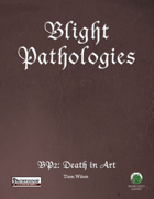 Blight Pathologies 2: Death in Art (PF)