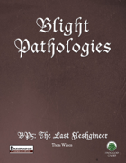 Blight Pathologies 5: The Last Fleshgineer (PF)