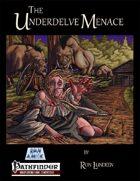 The Underdelve Menace