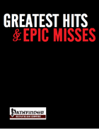 Greatest Hits & Epic Misses (PFRPG)