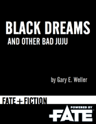 Fate+Fiction: Black Dreams and Other Bad Juju (Fate RPG)