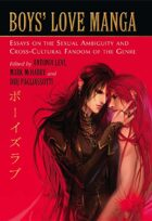 Boys' Love Manga: Essays on the Sexual Ambiguity and Cross-Cultural Fandom of the Genre