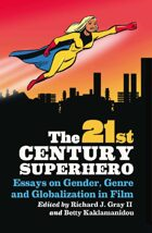 The 21st Century Superhero: Essays on Gender, Genre and Globalization in Film