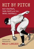 Hit by Pitch: Ray Chapman, Carl Mays and the Fatal Fastball