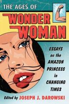 The Ages of Wonder Woman: Essays on the Amazon Princess in Changing Times