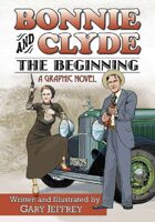 Bonnie and Clyde — The Beginning: a graphic novel