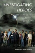 Investigating Heroes: Essays on Truth, Justice and Quality TV