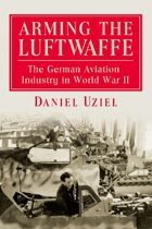 Arming the Luftwaffe: The German Aviation Industry in World War II